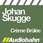 Play & Download Crème Brûlée by Johan Skugge | Napster
