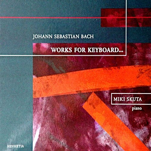 Play & Download Johann Sebastian Bach Works For Keyboard by Miki Skuta | Napster