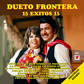 Play & Download 15 Exitos 15 - Dueto Frontera by Dueto Frontera | Napster