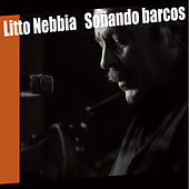 Play & Download Soñando Barcos (Live 2009) by Litto Nebbia | Napster