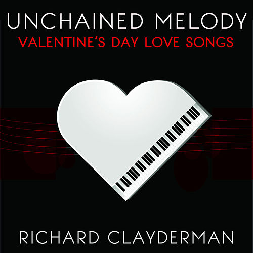 Unchained Melody: Richard Clayderman's Valentine's Day Romantic Piano Love Songs by Richard Clayderman