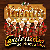 Play & Download Por las Damas Caballero - Single by Cardenales De Nuevo León | Napster