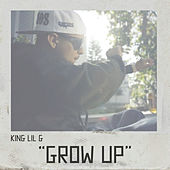Grow Up - Single by King Lil G