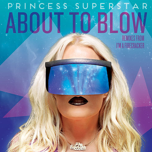 Play & Download About to Blow by Princess Superstar | Napster
