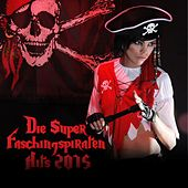 Play & Download Die Super Faschingspiraten Hits 2015 by Various Artists | Napster