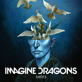 Shots by Imagine Dragons