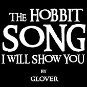 The Hobbit Song (I Will Show You) by Glover
