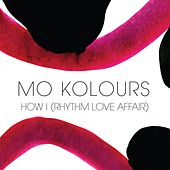 Play & Download How I (Rhythm Love Affair) by Mo Kolours   Napster