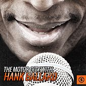 Play & Download The Motor City with Hank Ballard by Hank Ballard | Napster