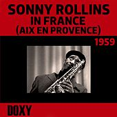 Play & Download Sonny Rollins in France (Aix En Provence), 1959 (Doxy Collection, Remastered Live) by Sonny Rollins | Napster