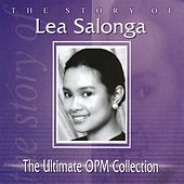 The Story of Lea Salonga: The Ultimate OPM Collection by Lea Salonga