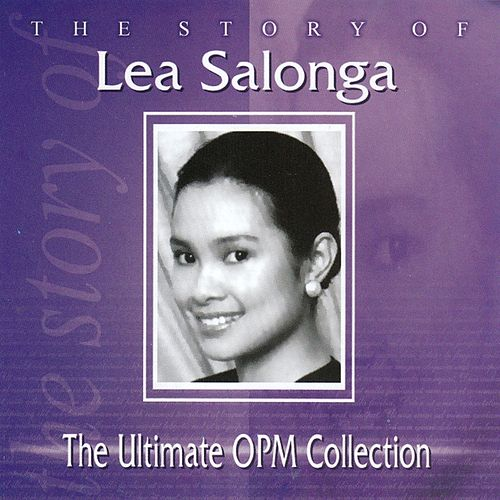 Play & Download The Story of Lea Salonga: The Ultimate OPM Collection by Lea Salonga | Napster