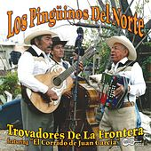 Play & Download Trovadores De La Frontera by Los Pinguinos Del Norte | Napster