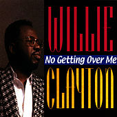 No Getting Over Me by Willie Clayton