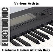Play & Download Electronic Classics: All Of My Body by Various Artists | Napster