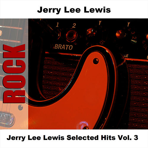 Jerry Lee Lewis Selected Hits Vol. 3 by Jerry Lee Lewis