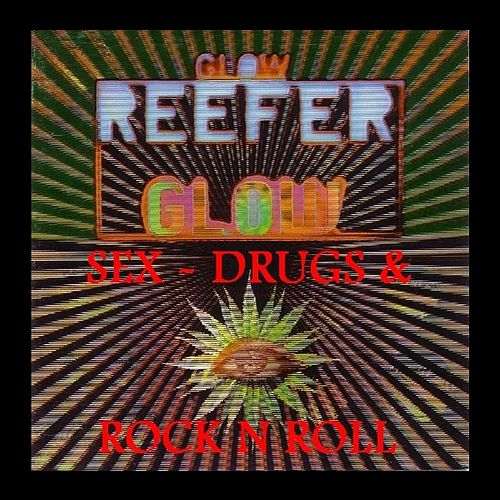 Play & Download Glow Reefer Glow - Sex, Drugs & Rock N Roll by Various Artists | Napster