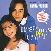 Nascemos Para Cantar - O Melhor De Sandy & Junior by Sandy & Junior