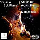 Play & Download Sip Gas Spit Flame by Young Silent and Matt James | Napster