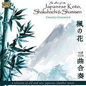 The Art of the Japanese Koto, Shakuhachi & Shamisen by Yamato Ensemble