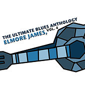 The Ultimate Blues Anthology: Elmore James, Vol. 4 by Elmore James