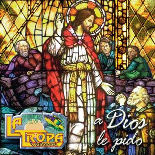 Play & Download A Dios le Pido by La Tropa Vallenata | Napster