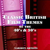 Classic British Film Themes of the 40's & 50's by Various Artists