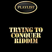 Trying to Conquer Riddim Playlist by Various Artists