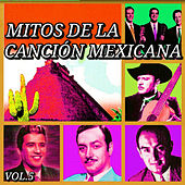 Mitos de la Canción Mexicana, Vol. 5 by Various Artists