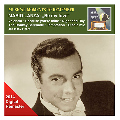 Play & Download Musical Moments to Remember: Mario Lanza - Be My Love (2014 Digital Remaster) by Mario Lanza | Napster