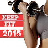 Keep Fit 2015 by Various Artists