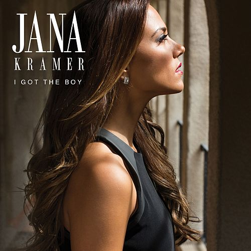 I Got The Boy by Jana Kramer