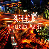 Rush Hour with Classical Masters - The Best Relaxing Music for Stress Relief, Therapy Music for Reducing Stress, Well Being & Peace of Mind with Classics, Time to Relax by Rush Hour Music Control