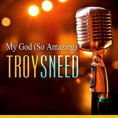 Play & Download My God by Troy Sneed | Napster