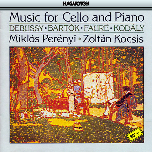 Debussy / Bartok / Faure / Kodaly: Music for Cello and Piano by Miklos Perenyi
