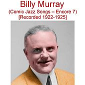 Play & Download Comic Jazz Songs (Encore 7) [Recorded 1922-1925] by Billy Murray | Napster