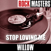 Rock Masters: Stop Loving Me by Willow