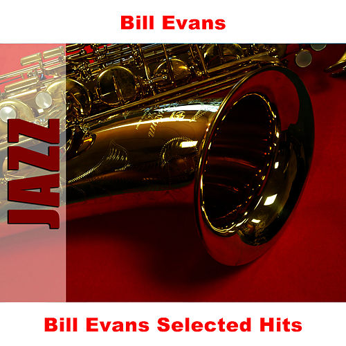 Bill Evans Selected Hits by Bill Evans