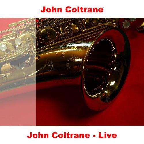 Play & Download John Coltrane - Live by John Coltrane | Napster