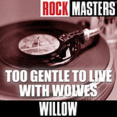 Rock Masters: Too Gentle To Live With Wolves by Willow