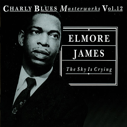 Play & Download The Sky Is Crying by Elmore James | Napster