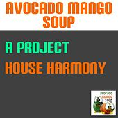 Play & Download House Harmony by A Project | Napster