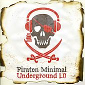 Play & Download Piraten Minimal Underground 1.0 by Various Artists | Napster