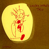 Play & Download Le Retour by Lucien Dubuis Trio | Napster