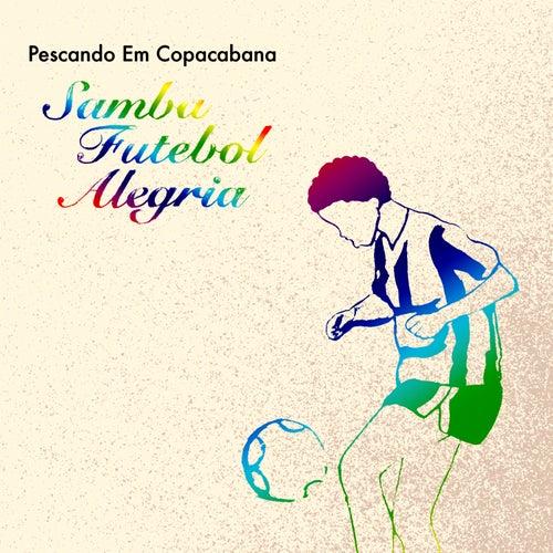 Play & Download Samba, Futebol, Alegria by Pescando Em Copacabana | Napster