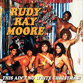 This Ain't No White Christmas! by Rudy Ray Moore