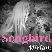 Play & Download Songbird by Miriam | Napster