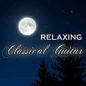 Play & Download Relaxing Classical Guitar Music by Various Artists | Napster