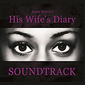 Play & Download Amira Wilson's His Wife's Diary (Soundtrack) by Various Artists | Napster