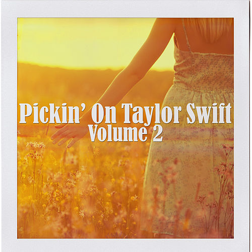 Play & Download Pickin' on Taylor Swift Volume 2 by Pickin' On | Napster